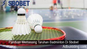 Panduan Memasang Taruhan Badminton Di Sbobet