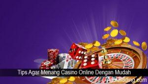 Tips Agar Menang Casino Online Dengan Mudah