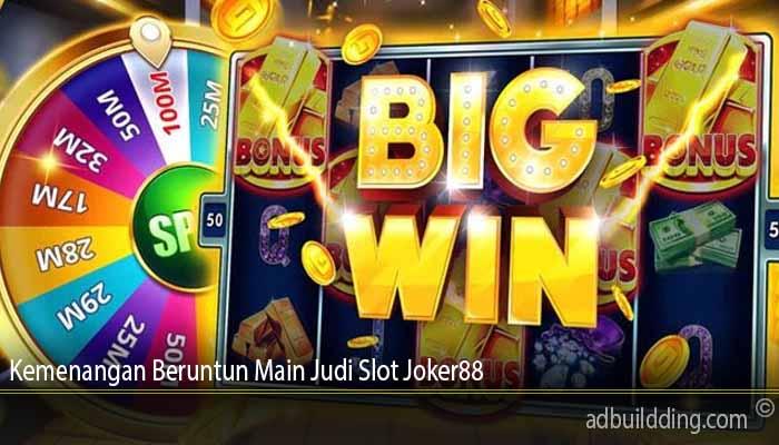 Kemenangan Beruntun Main Judi Slot Joker88