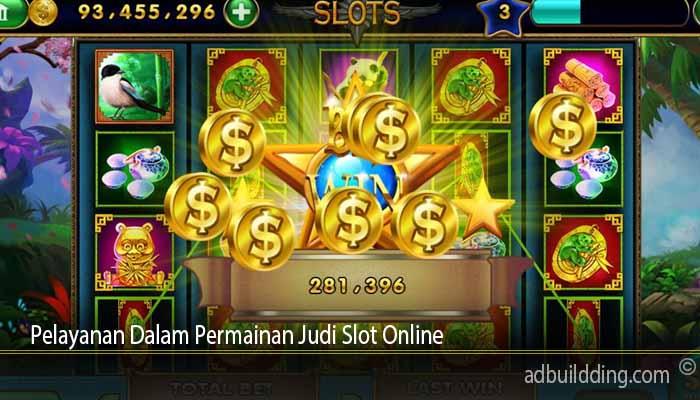 Pelayanan Dalam Permainan Judi Slot Online