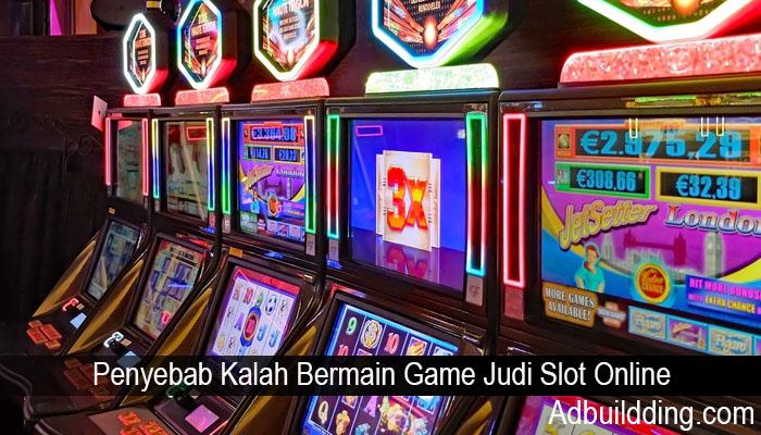 Penyebab Kalah Bermain Game Judi Slot Online