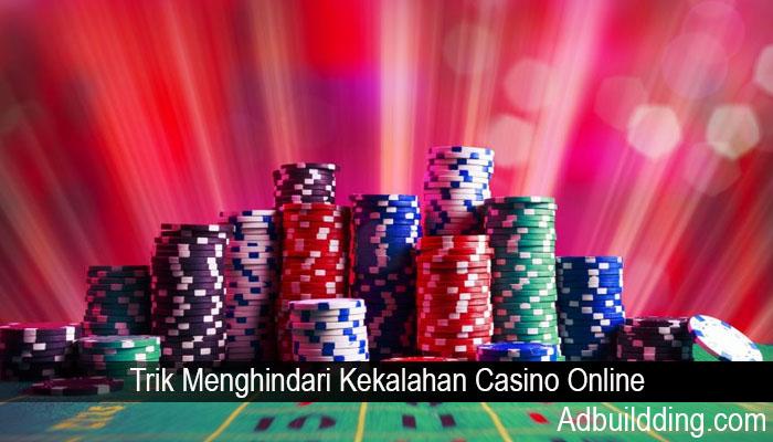 Trik Menghindari Kekalahan Casino Online