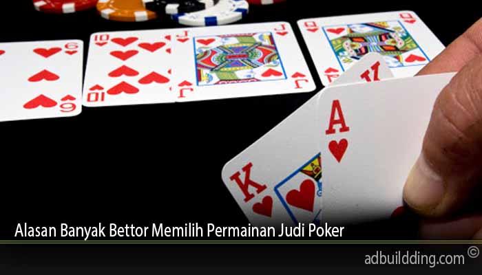 Alasan Banyak Bettor Memilih Permainan Judi Poker
